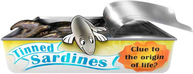 Tinned sardines—clue to the origin of life ?