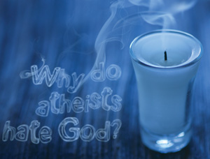 Why do atheists hate God?