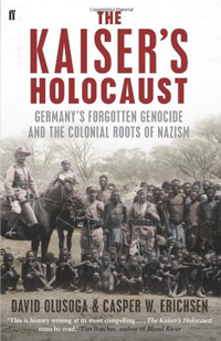 of The Kaiser's Holocaust: Germany's Forgotten Genocide and the Colonial Roots of Nazism