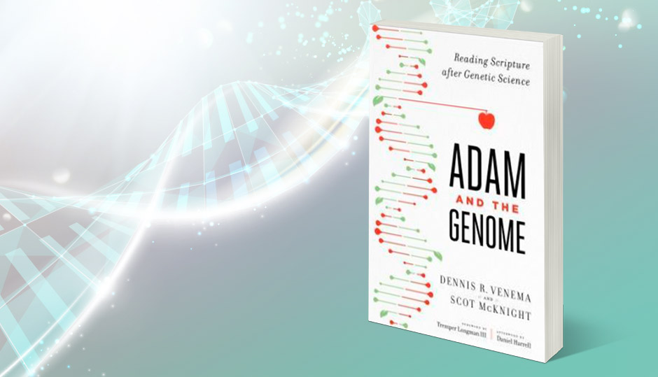 Adam and the Genome: Reading evolution into Scripture