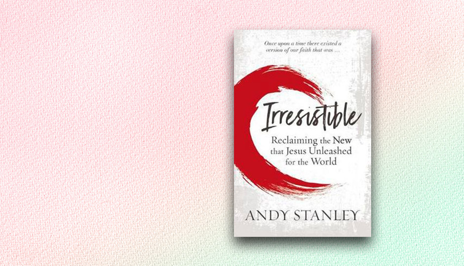 Andy Stanley Irresistible review