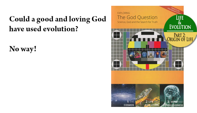 Could a good and loving God have used evolution? No way!