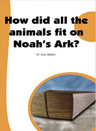 How many animals went onto the Ark? Where did they store all the food? How could the Ark be big enough?