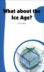 How many ice ages were there? Where does an ice age fit into the biblical account?