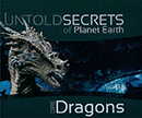 Untold Secrets of Planet Earth: Dire Dragons