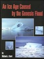 A detailed study of the scientific evidence that the Ice Age was caused by the Flood of Noah